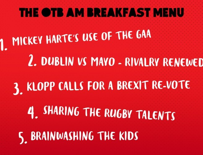 THE OTB AM BREAKFAST MENU | Mickey Harte, Klopp on Brexit & sharing rugby talent