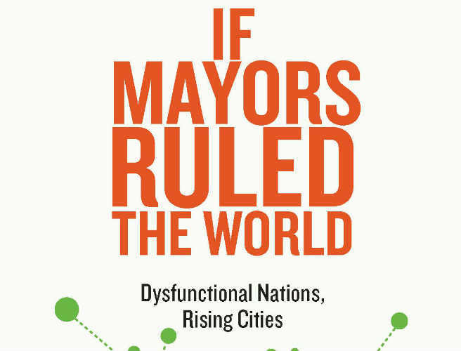 What would it be like if mayors ruled the world?